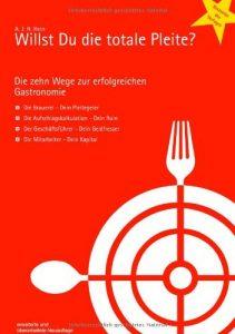 Willst du die totale Pleite - Die zehn Wege zur erfolgreichen Gastronomie